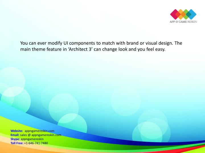 You can ever modify UI components to match with brand or visual design. The