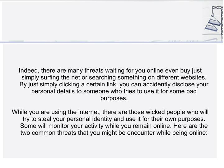 Indeed, there are many threats waiting for you online even buy just