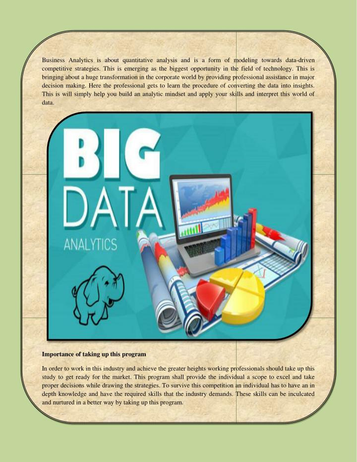 Business Analytics is about quantitative analysis and is a form of modeling towards data-driven