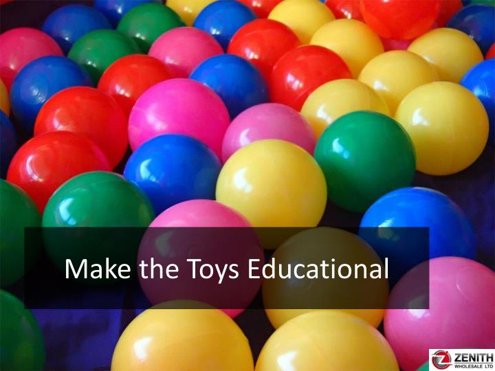 Make the toys educational