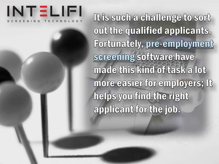 It is such a challenge to sort out the qualified applicants. Fortunately,