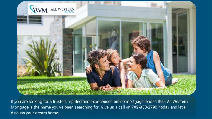 If you are looking for a trusted, reputed and experienced online mortgage lender, then All Western