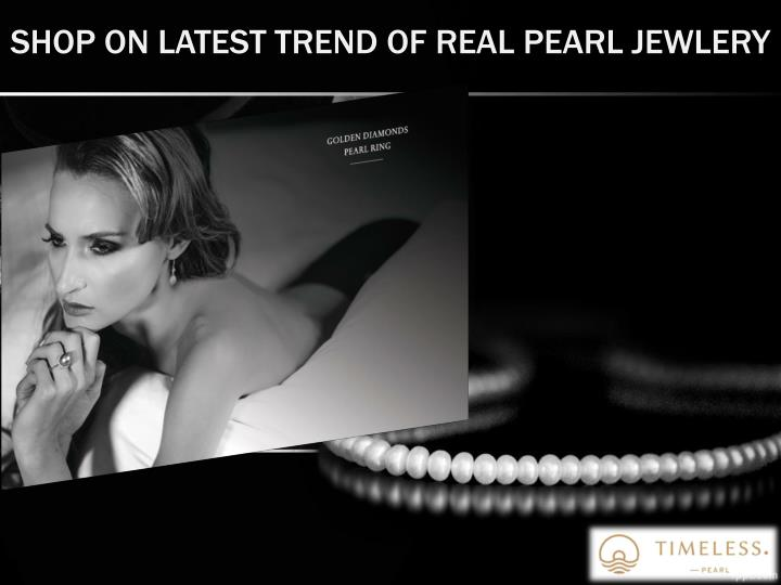 Shop on latest trend of real pearl jewlery