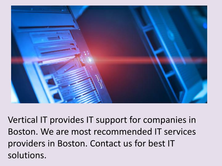 Vertical IT provides IT support for companies in Boston. We are most recommended IT services provide...