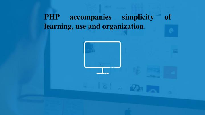 PHP accompanies simplicity of learning, use and organization