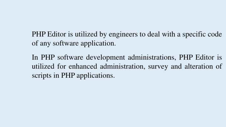 PHP Editor is utilized by engineers to deal with a specific code of any software application.