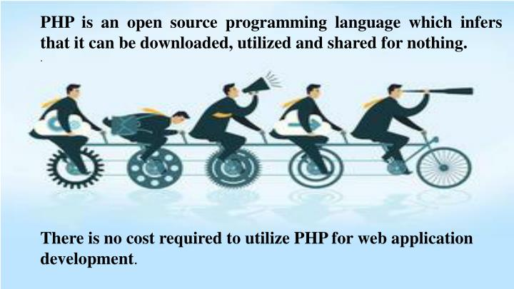 PHP is an open source programming language which infers that it can be downloaded, utilized and shared for nothing.