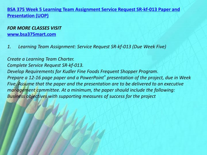 BSA 375 Week 5 Learning Team Assignment Service Request SR-kf-013 Paper and Presentation (UOP)