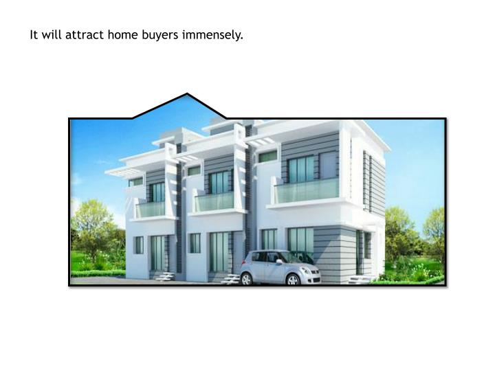 It will attract home buyers immensely.