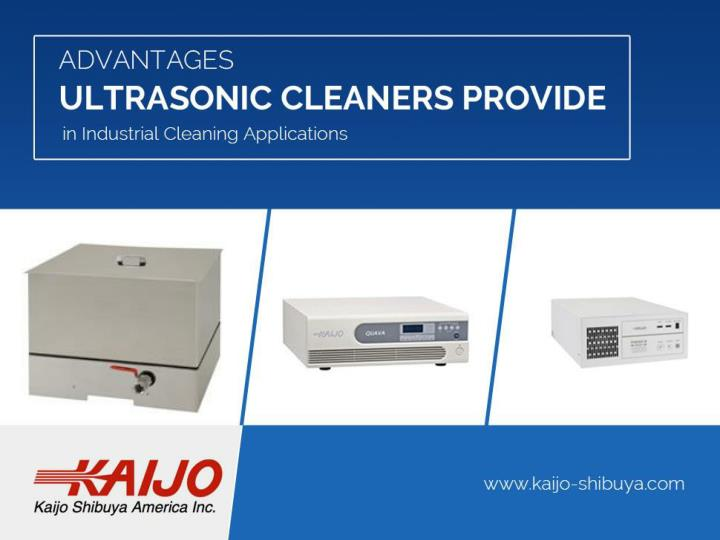 Advantages ultrasonic cleaners provide in industrial cleaning applications