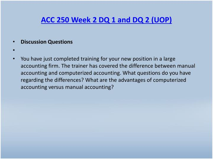 ACC 250 Week 2 DQ 1 and DQ 2 (UOP)