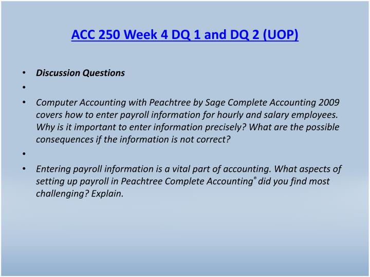 ACC 250 Week 4 DQ 1 and DQ 2 (UOP)
