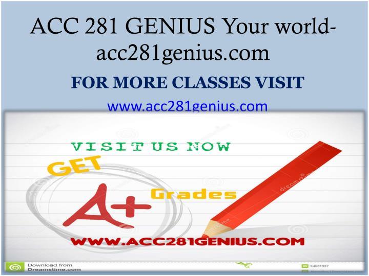 ACC 281 GENIUS Your world- acc281genius.com