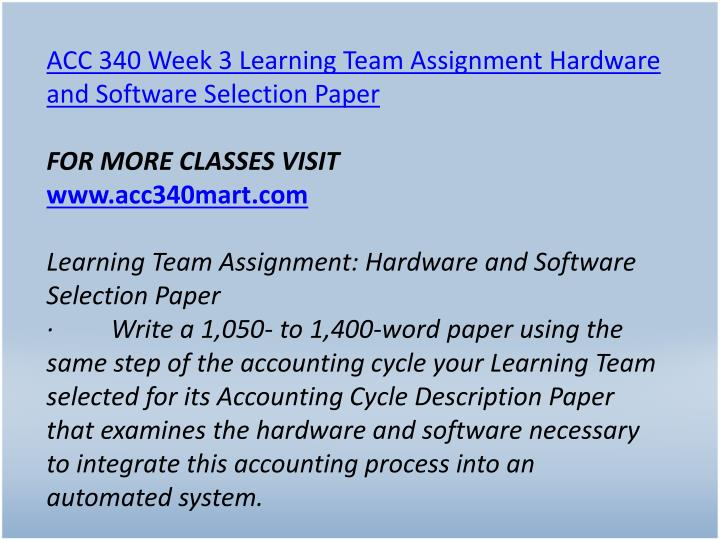 ACC 340 Week 3 Learning Team Assignment Hardware and Software Selection Paper