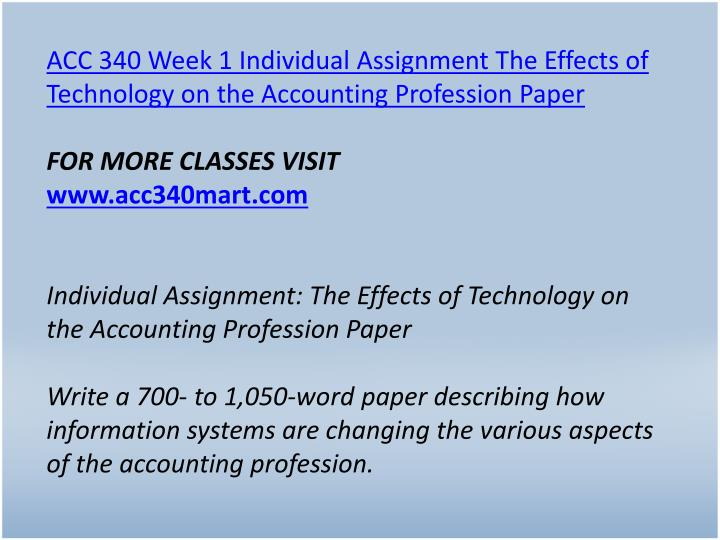 ACC 340 Week 1 Individual Assignment The Effects of Technology on the Accounting Profession Paper