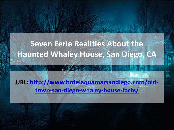 Seven eerie realities about the haunted whaley house san diego ca