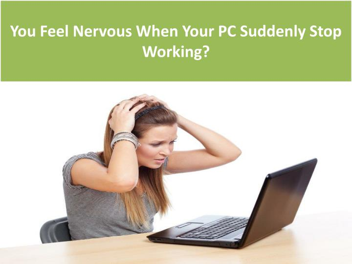 You Feel Nervous When Your PC Suddenly Stop Working?