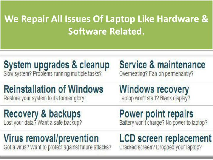 We Repair All Issues Of Laptop Like Hardware & Software Related.
