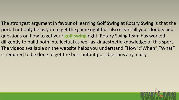 The strongest argument in favour of learning Golf Swing at Rotary Swing is that the portal not only helps you to get the game right but also clears all your doubts and questions on how to get your