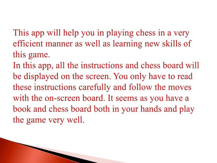 This app will help you in playing chess in a very efficient manner as well as learning new skills of...