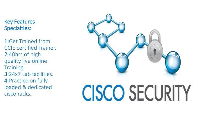 Key Features Specialties:
