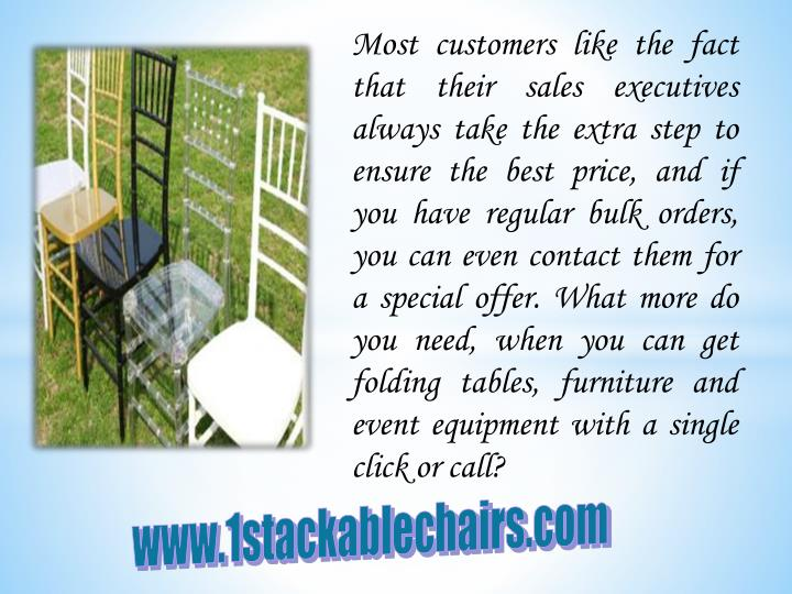 Most customers like the fact that their sales executives always take the extra step to ensure the best price, and if you have regular bulk orders, you can even contact them for a special offer. What more do you need, when you can get folding tables, furniture and event equipment with a single click or call?