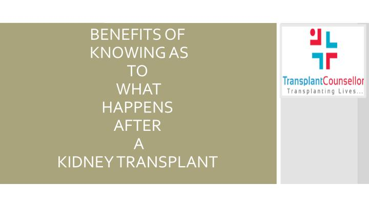 benefits of knowing as to what happens after a kidney transplant n.