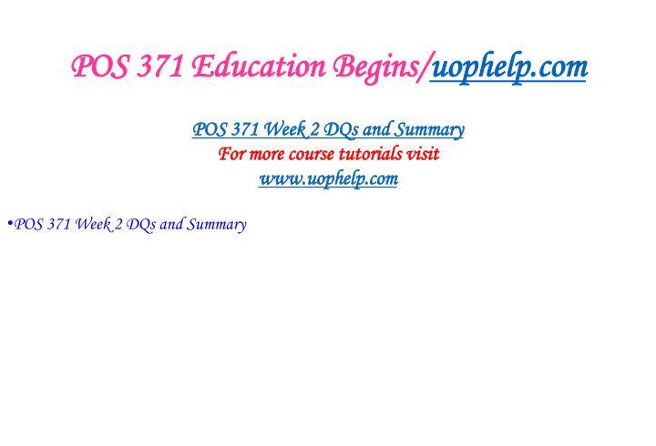 POS 371 Education Begins/