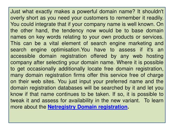 Just what exactly makes a powerful domain name? It shouldn't overly short as you need your customers...