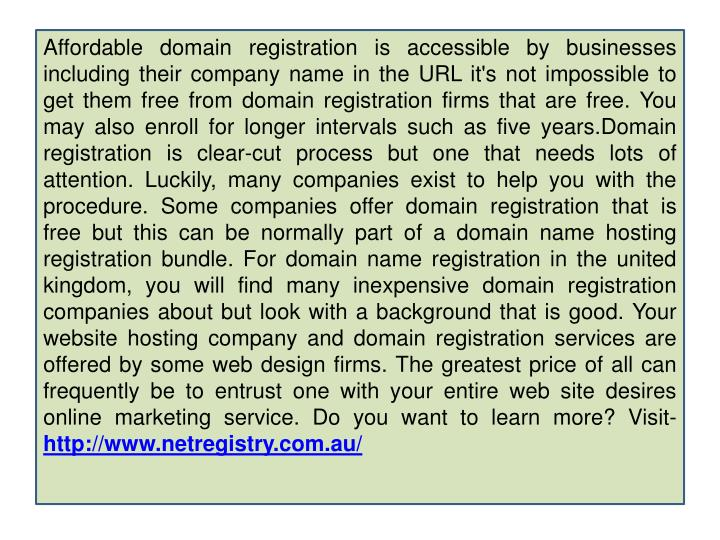 Affordable domain registration is accessible by businesses including their company name in the URL it's not impossible to get them free from domain registration firms that are free. You may also enroll for longer intervals such as five