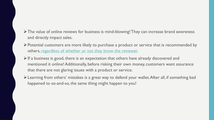The value of online reviews for business is mind-blowing! They can increase brand awareness and directly impact sales.