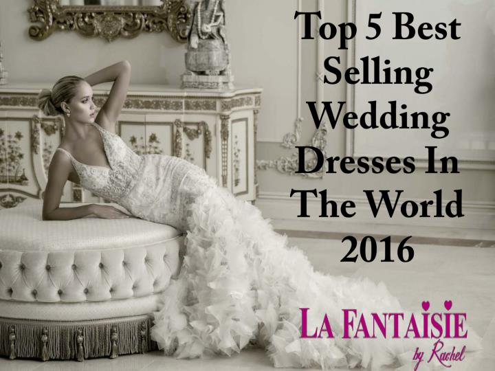 Top 5 best selling wedding dresses in the world 2016