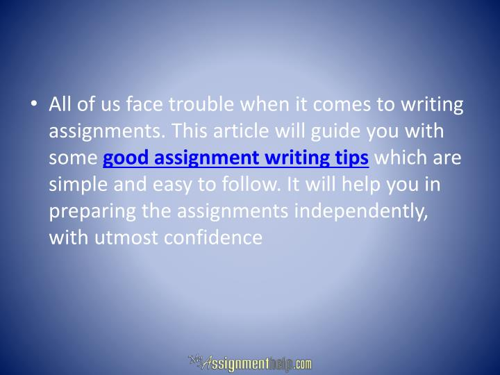 All of us face trouble when it comes to writing assignments. This article will guide you with some