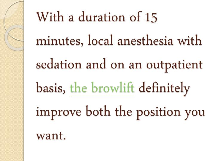 With a duration of 15 minutes, local anesthesia with sedation and on an outpatient basis,