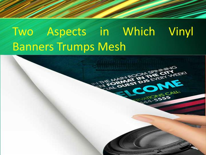 Two Aspects in Which Vinyl Banners Trumps Mesh