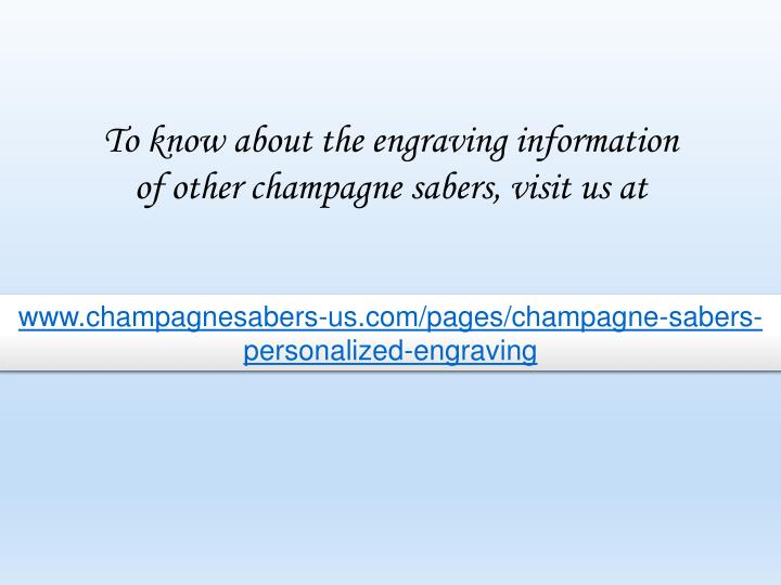 To know about the engraving information of other champagne sabers, visit us at