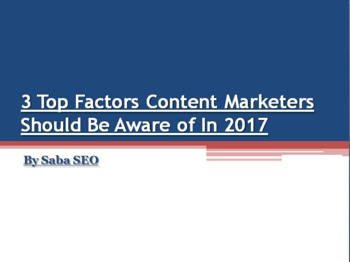 3 Top Factors Content Marketers Should Be Aware of In