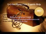 let our home care experts help
