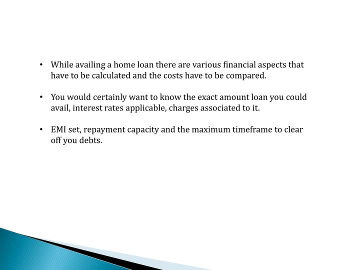 While availing a home loan there are various financial aspects that have to be calculated and the costs have to be compared.