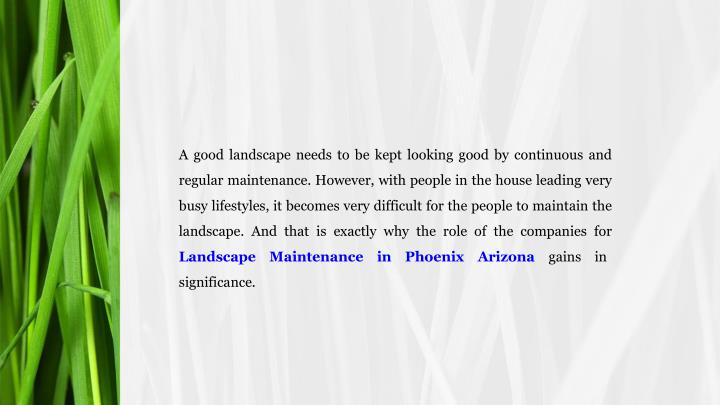 A good landscape needs to be kept looking good by continuous and