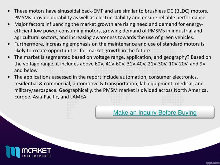 These motors have sinusoidal back-EMF and are similar to brushless DC (BLDC) motors. PMSMs provide d...