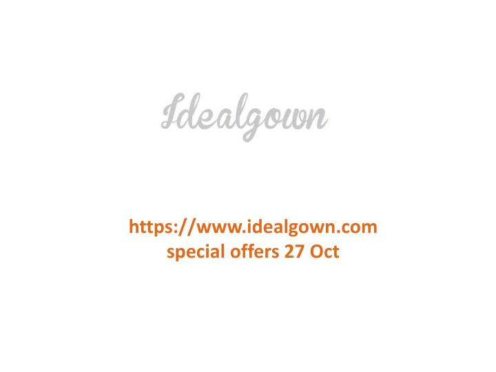 Https://www.idealgown.com special offers 27 Oct