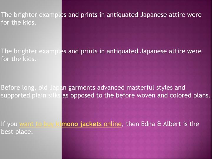 The brighter examples and prints in antiquated Japanese attire were for the kids.