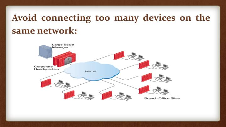 Avoid connecting too many devices on the same network:
