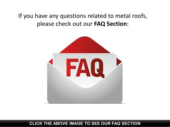 If you have any questions related to metal roofs,