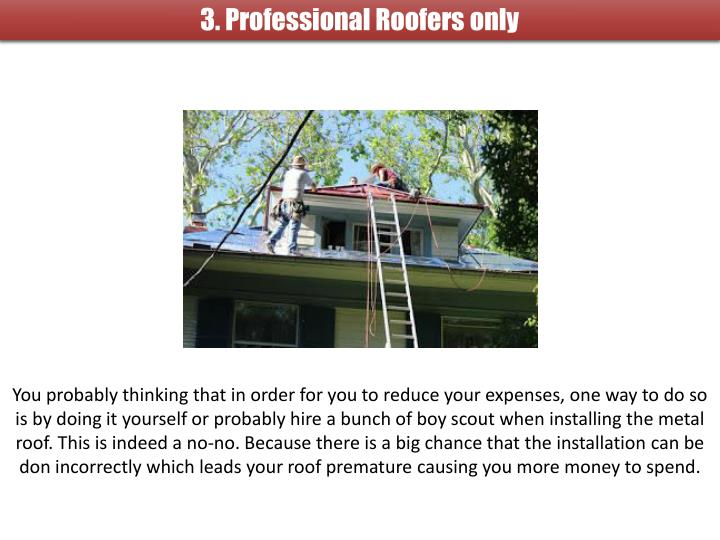 3. Professional Roofers only