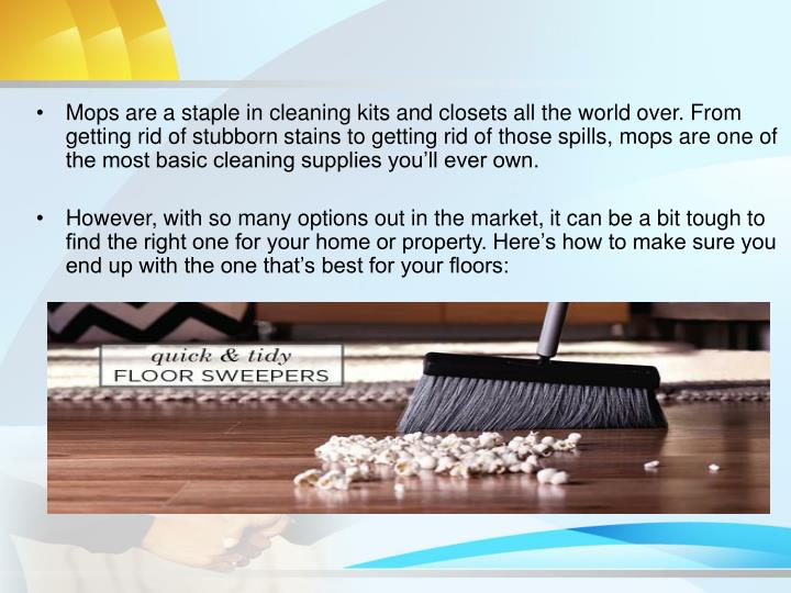 Mops are a staple in cleaning kits and closets all the world over. From getting rid of stubborn stai...