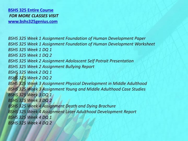 bshs 325 week 3 physical development Bshs 325 week 1 assignment foundation of human development paperdoc the biological dimensions that can be determined by behavior are genetics, and heredity genetics is mostly determined by dna.