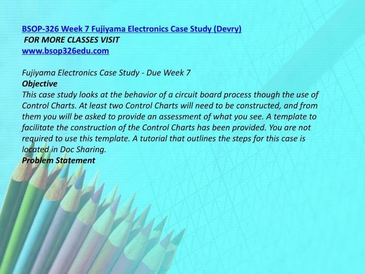 BSOP-326 Week 7 Fujiyama Electronics Case Study (Devry)