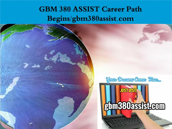 gbm 380 assist career path begins gbm380assist com